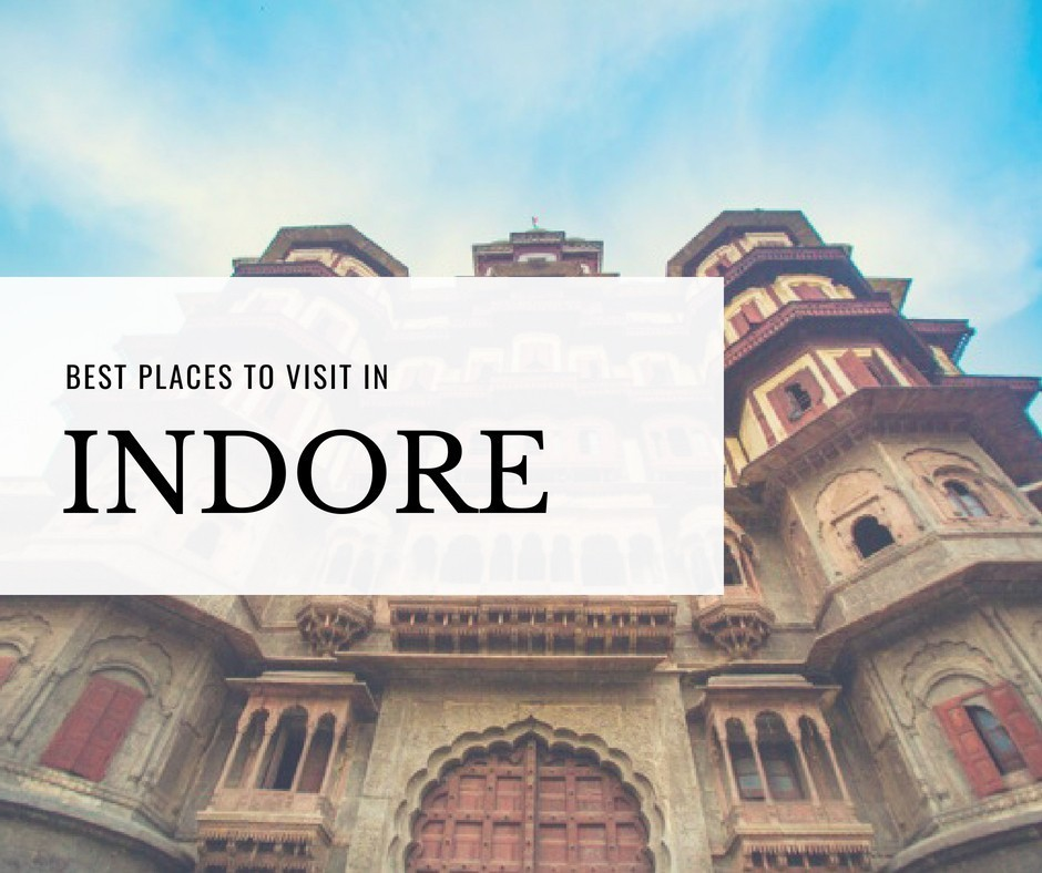 Travel Guide: Best Places to Visit in Indore, Madhya Pradesh