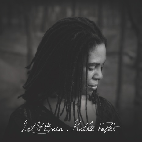 RUTHIE FOSTER - Let It Burn