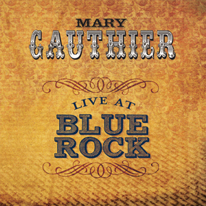 Mary Gauthier – Live At Blue Rock