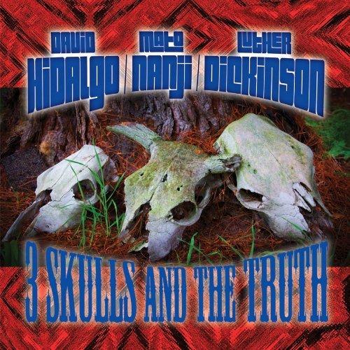 David Hidalgo, Mato Nanji & Luther Dickinson - 3 Skulls and the Truth