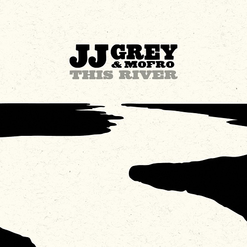 JJ GREY & MOFRO - THIS RIVER
