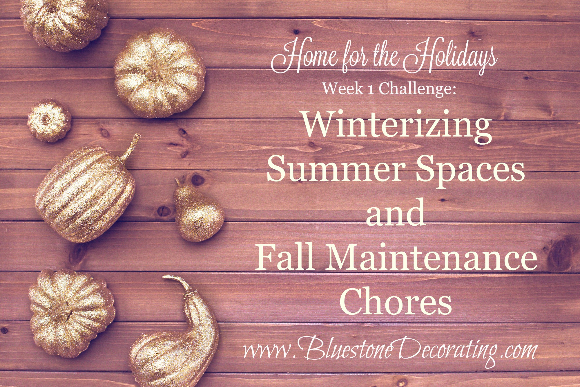 Winterizing Summer Spaces and Fall Maintenance Chores - Home for the Holidays Challenge Week 1