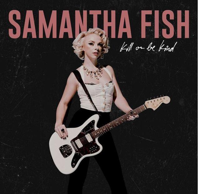 ++++Samantha Fish - Kill or Be Kind