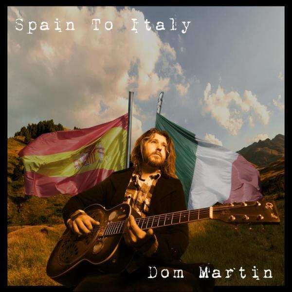 +Dom Martin - Spain To Italy