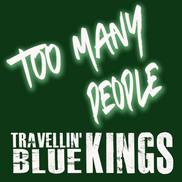 Travellin' Blue Kings - Too Many People