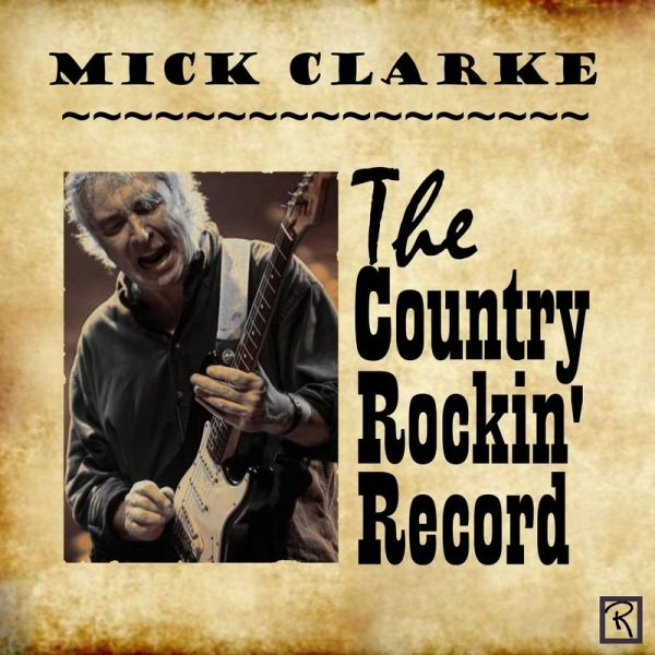 Mick Clarke - The Country Rockin' Record