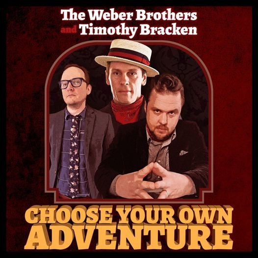 The Weber Brothers and Timothy Bracken - Choose Your Own Adventure