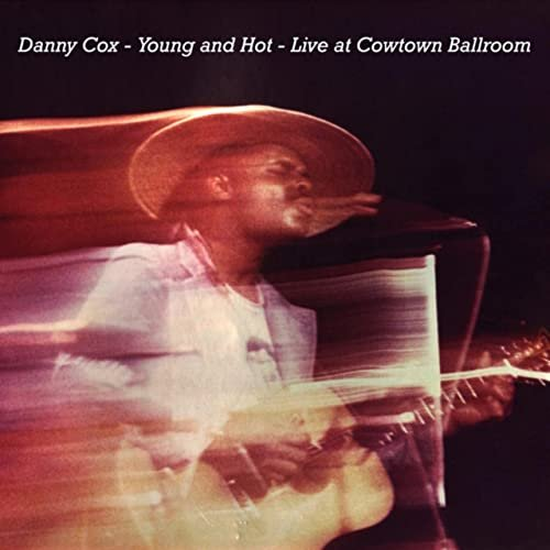 Danny Cox - Young And Hot – Live At Cowtown Ballroom