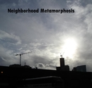 Neighborhood Metamorphosis