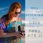 why I'm not ditching my dslr for a sony A7R II