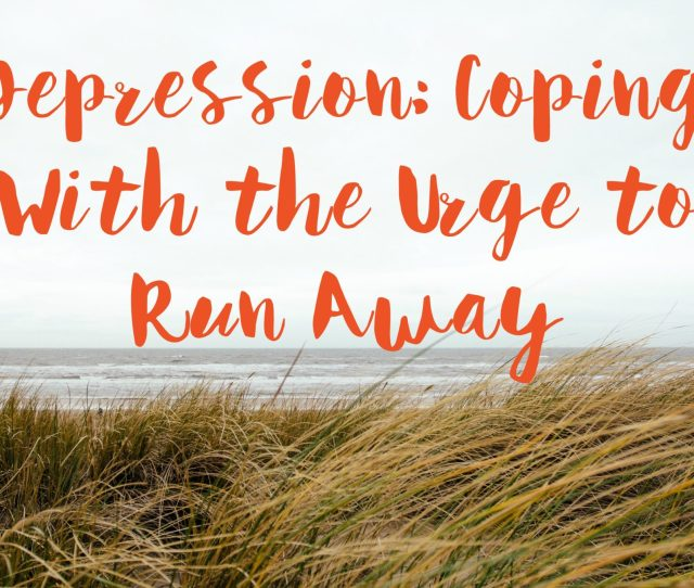 Depression Coping With The Urge To Run Away