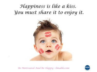Happiness is like a kiss. You must share it to enjoy it
