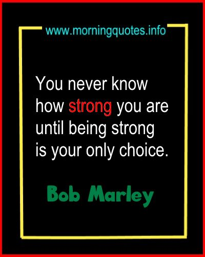 Life Changing Bob Marley Quotes-You never know how strong you are until being strong is your only choice.