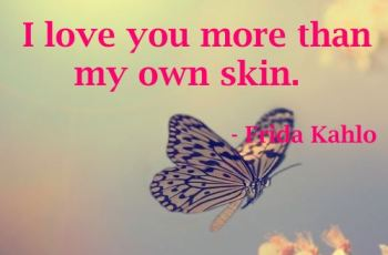 sweet i love you quotes for girlfriend -I love you more than my own skin
