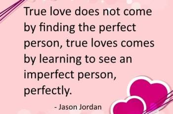 true love quotes image-True love does not come by finding the perfect person, true loves comes by learning to see an imperfect person, perfectly
