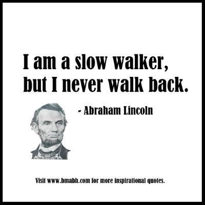life quotes by Abraham Lincoln-I am a slow walker, but I never walk back
