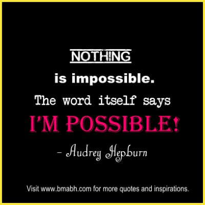 Inspirational Strong Quotes at www.bmabh.com - Nothing is impossible, the word itself says I'm possible