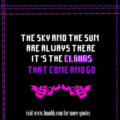 Inspirational Quotes about cloud with pictures on www.bmabh.com -The sky and the sun are always there. It's the clouds that come and go