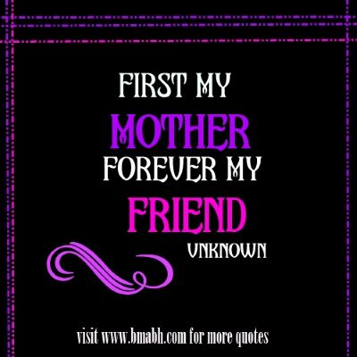 Mother quotes for daughter images on www.bmabh.com -First my Mother forever my Friend