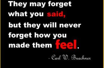 inspirational relationship quotes - They may forget what you said, but they will never forget how you made them feel.