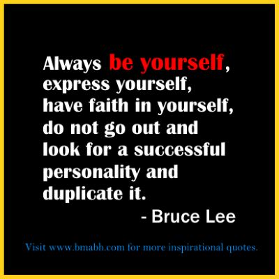 Quotes about life-Always be yourself, express yourself, have faith in yourself, do not go out and look for a successful personality and duplicate it
