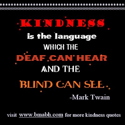 Mark Twain Quotes-Kindness is the language which the deaf can hear and the blind can see