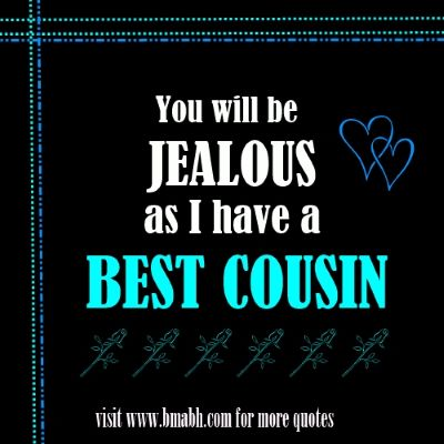 cousin quotes for facebook on www.bmabh.com - You will be jealous as I have best cousin
