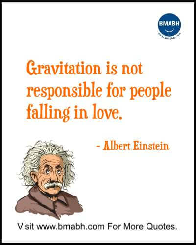 Witty Funny Quotes By Famous People With Images from www.bmabh.com- Gravitation is not responsible for people falling in love