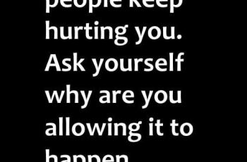 Don't ask why people keep hurting you. Ask yourself why are you allowing it to happen