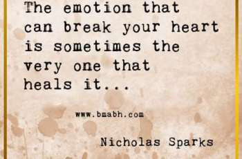 Inspirational Broken Heart Quotes -The emotion that can break your heart is sometimes the very one that heals it