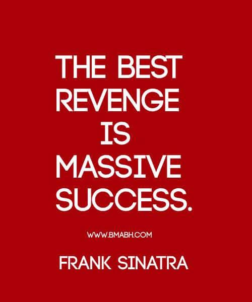 The best revenge is massive success - BMABH COM