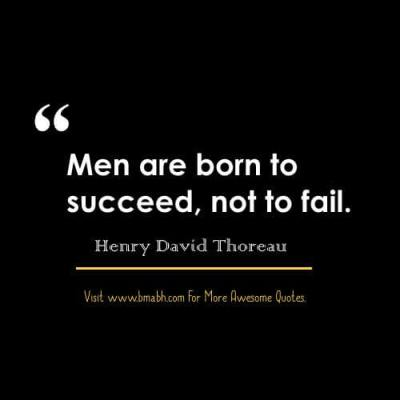 Men are born to succeed, not to fai