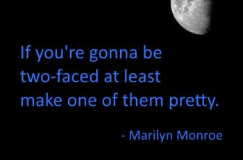 two faced people quotes by Marilyn Monroe-If you're gonna be two-faced at least make one of them pretty