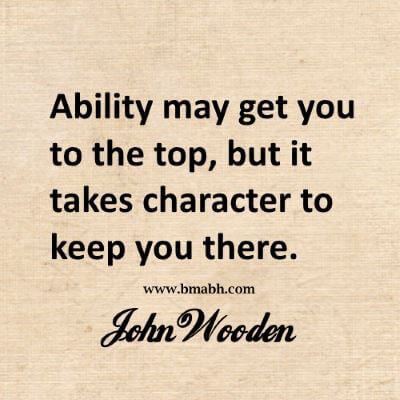 Ability may get you to the top, but it takes character to keep you there