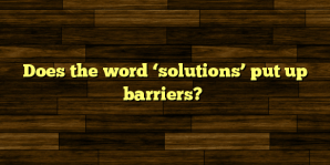 Does the word 'solutions' put up barriers?
