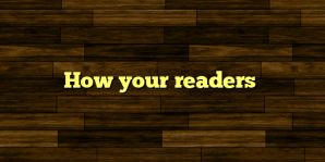 How your readers