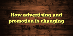 How advertising and promotion is changing
