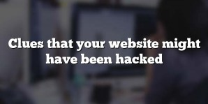Clues that your website might have been hacked