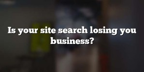 Is your site search losing you business?