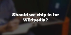 Should we chip in for Wikipedia?