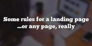 Some rules for a landing page …or any page, really