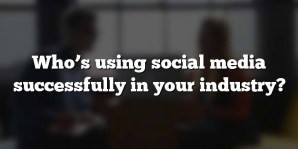Who's using social media successfully in your industry?