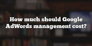 How much should Google AdWords management cost?
