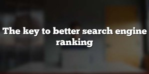 The key to better search engine ranking
