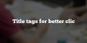 Title tags for better clic