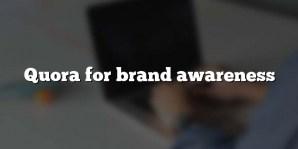 Quora for brand awareness