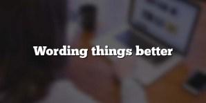 Wording things better