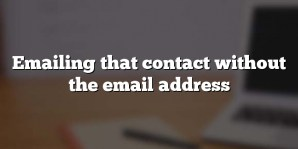 Emailing that contact without the email address