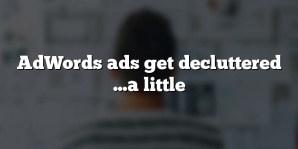 AdWords ads get decluttered …a little