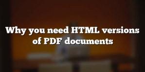 Why you need HTML versions of PDF documents